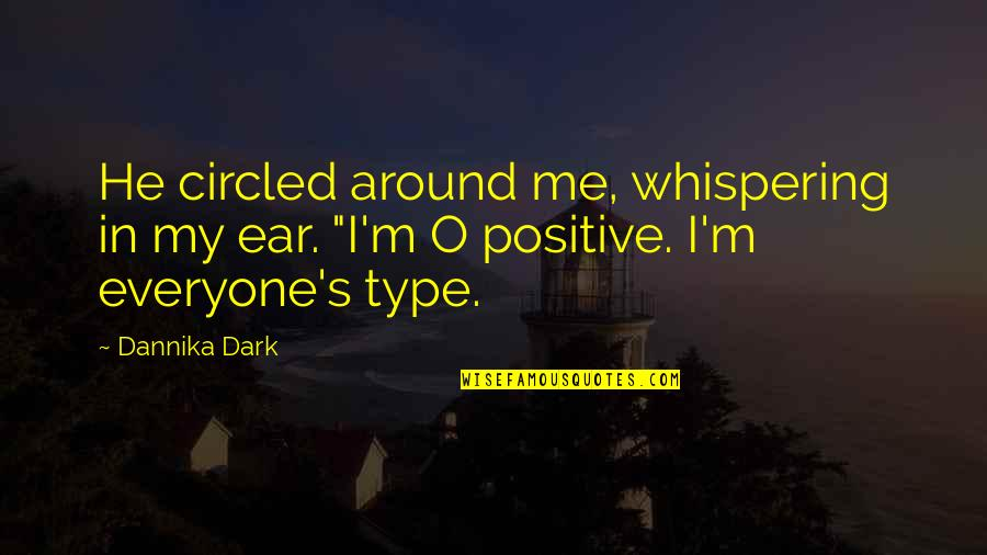 Dark Humor Quotes By Dannika Dark: He circled around me, whispering in my ear.