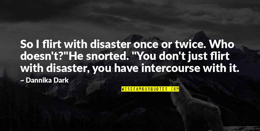 Dark Humor Quotes By Dannika Dark: So I flirt with disaster once or twice.