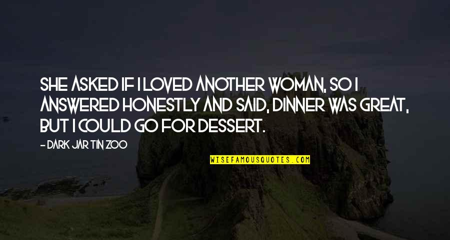 Dark Humor Quotes By Dark Jar Tin Zoo: She asked if I loved another woman, so