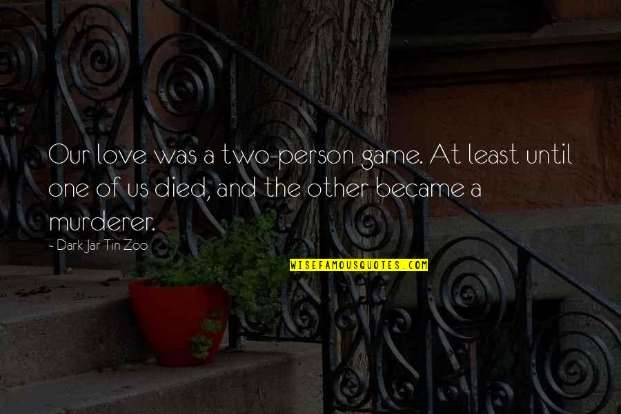 Dark Humor Quotes By Dark Jar Tin Zoo: Our love was a two-person game. At least