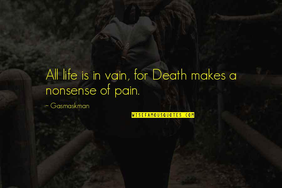 Dark Humor Quotes By Gasmaskman: All life is in vain, for Death makes