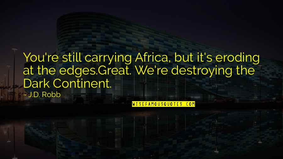 Dark Humor Quotes By J.D. Robb: You're still carrying Africa, but it's eroding at