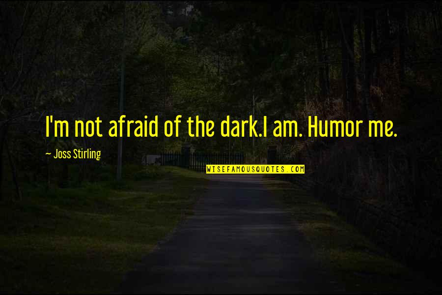 Dark Humor Quotes By Joss Stirling: I'm not afraid of the dark.I am. Humor