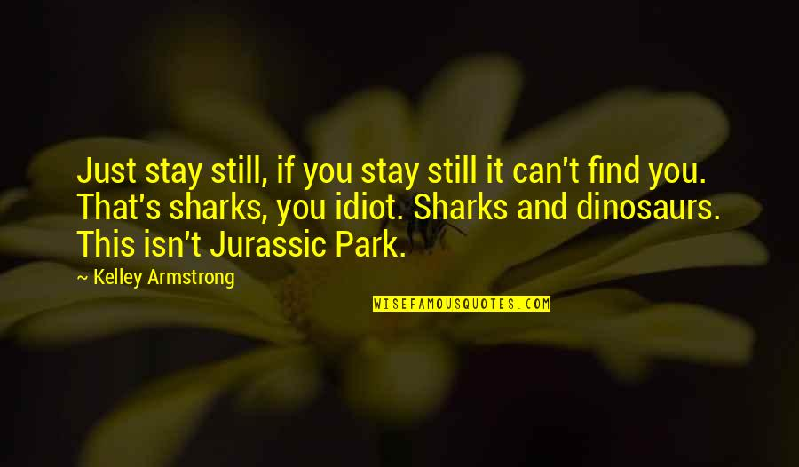 Dark Humor Quotes By Kelley Armstrong: Just stay still, if you stay still it