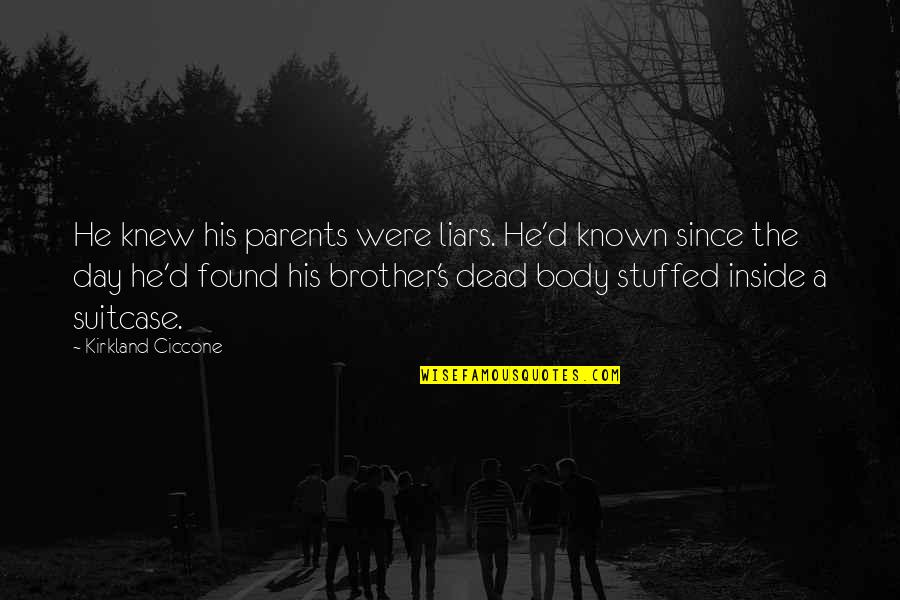Dark Humor Quotes By Kirkland Ciccone: He knew his parents were liars. He'd known