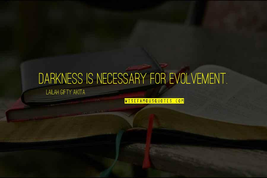 Dark Humor Quotes By Lailah Gifty Akita: Darkness is necessary for evolvement.