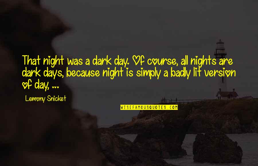 Dark Humor Quotes By Lemony Snicket: That night was a dark day. Of course,