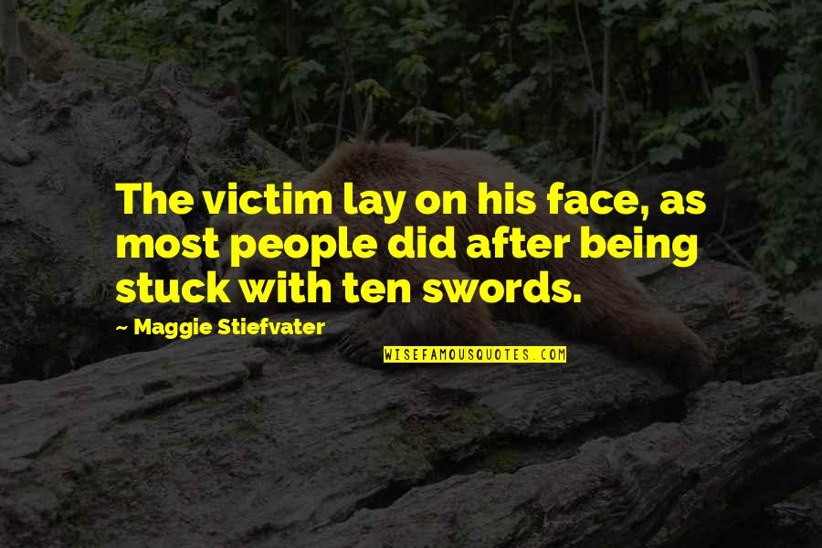 Dark Humor Quotes By Maggie Stiefvater: The victim lay on his face, as most