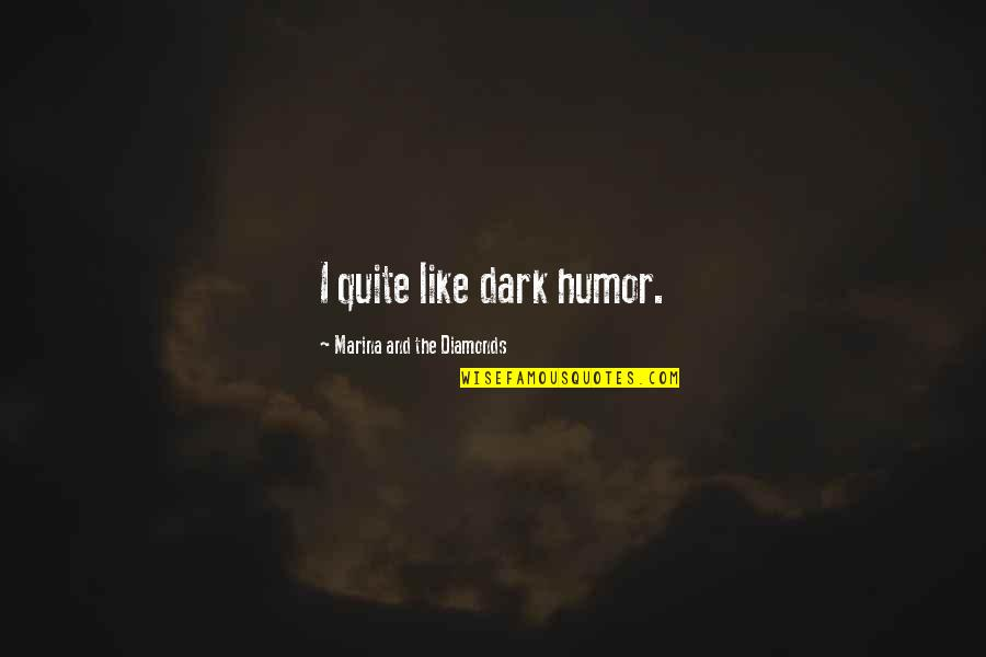 Dark Humor Quotes By Marina And The Diamonds: I quite like dark humor.
