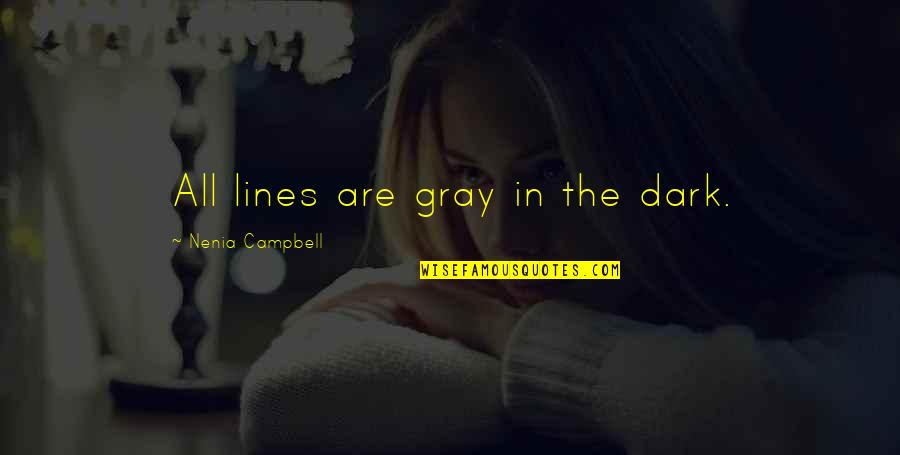 Dark Humor Quotes By Nenia Campbell: All lines are gray in the dark.