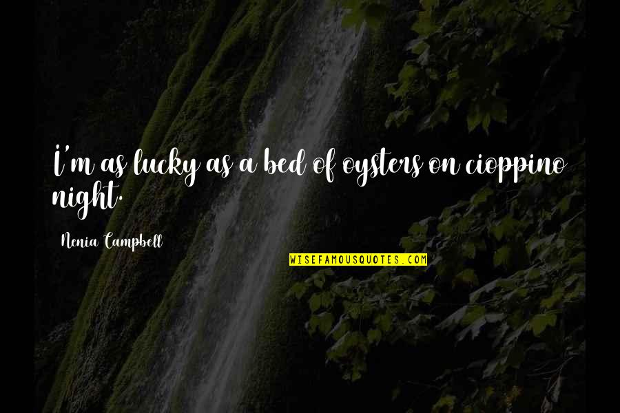 Dark Humor Quotes By Nenia Campbell: I'm as lucky as a bed of oysters
