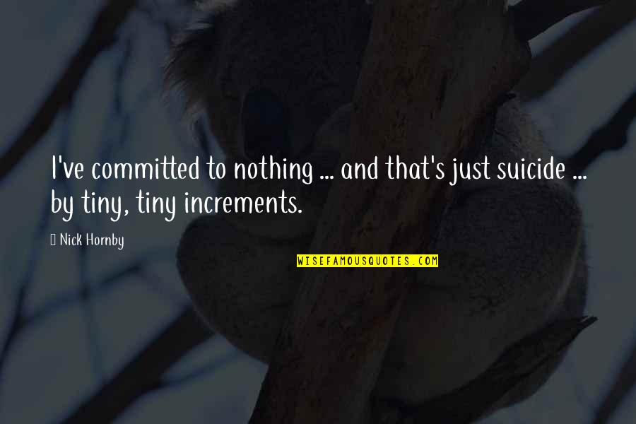 Dark Humor Quotes By Nick Hornby: I've committed to nothing ... and that's just