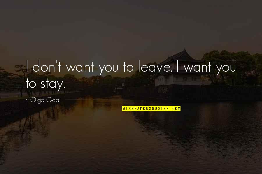 Dark Humor Quotes By Olga Goa: I don't want you to leave. I want