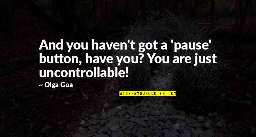 Dark Humor Quotes By Olga Goa: And you haven't got a 'pause' button, have