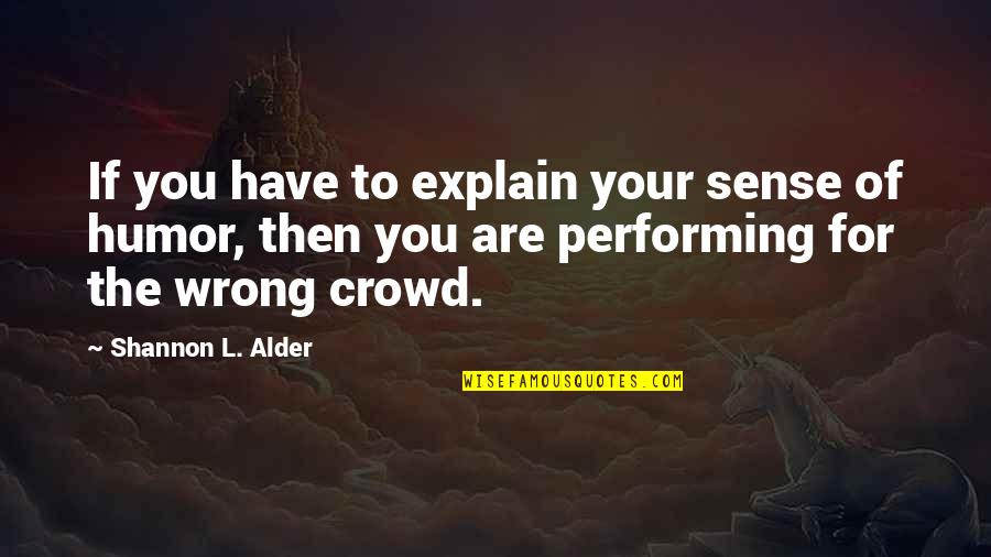 Dark Humor Quotes By Shannon L. Alder: If you have to explain your sense of