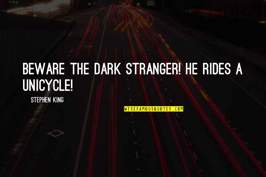 Dark Humor Quotes By Stephen King: Beware the dark stranger! He rides a unicycle!