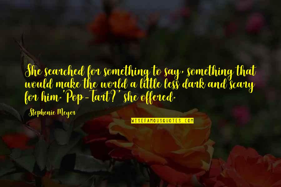 Dark Humor Quotes By Stephenie Meyer: She searched for something to say, something that