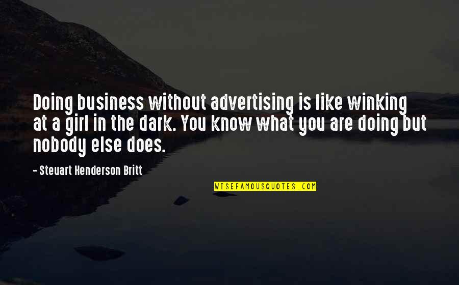 Dark Humor Quotes By Steuart Henderson Britt: Doing business without advertising is like winking at