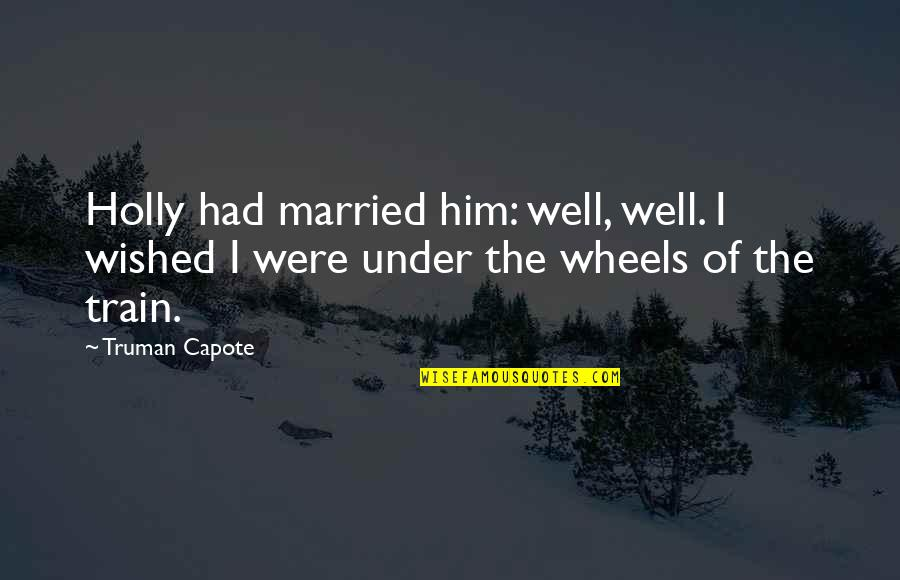 Dark Humor Quotes By Truman Capote: Holly had married him: well, well. I wished