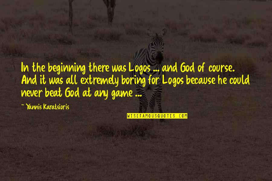 Dark Humor Quotes By Yannis Karatsioris: In the beginning there was Logos ... and