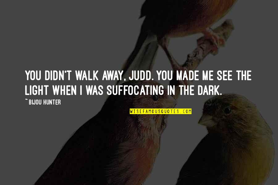 Dark Hunter Quotes By Bijou Hunter: You didn't walk away, Judd. You made me