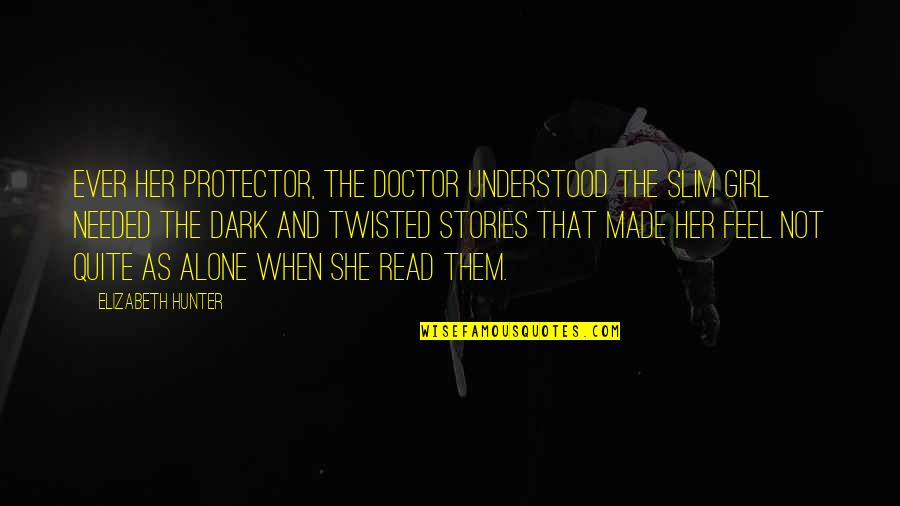 Dark Hunter Quotes By Elizabeth Hunter: Ever her protector, the doctor understood the slim