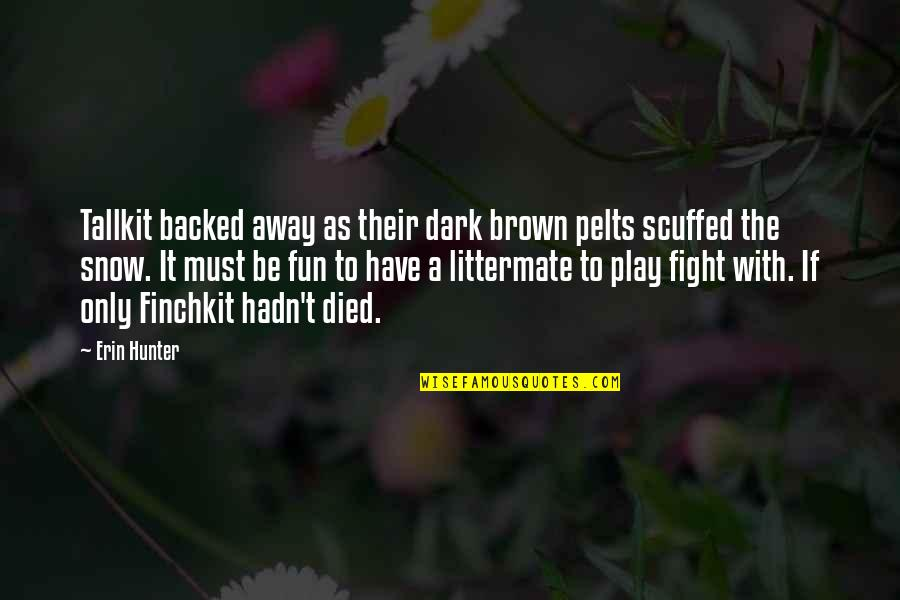 Dark Hunter Quotes By Erin Hunter: Tallkit backed away as their dark brown pelts