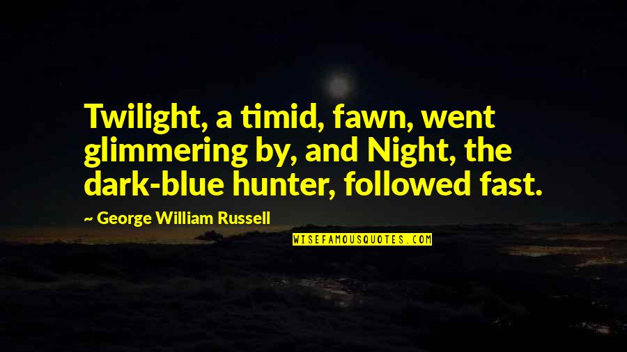 Dark Hunter Quotes By George William Russell: Twilight, a timid, fawn, went glimmering by, and
