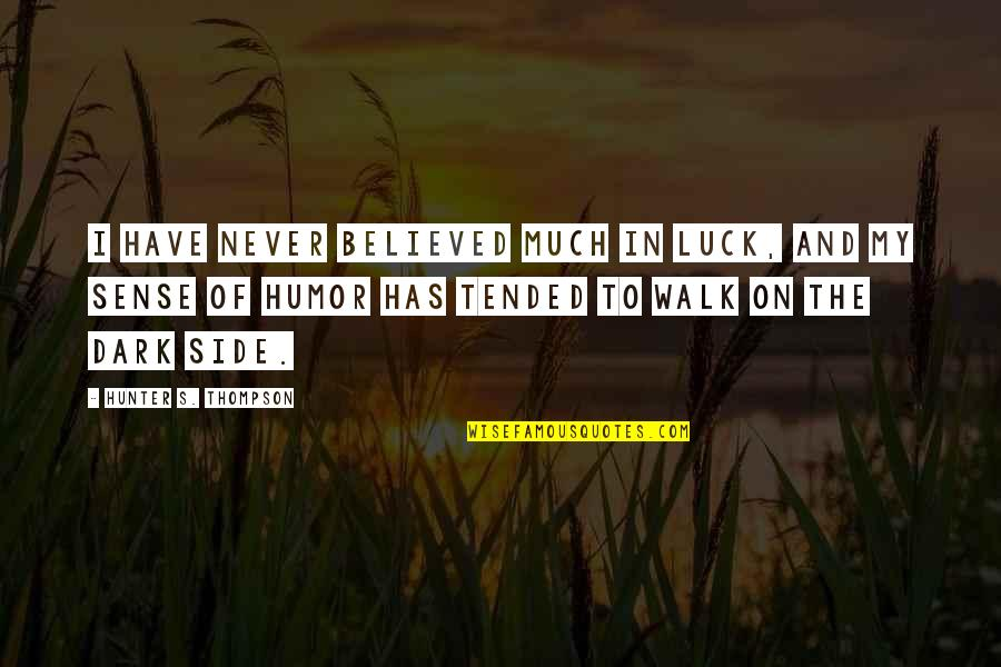 Dark Hunter Quotes By Hunter S. Thompson: I have never believed much in luck, and