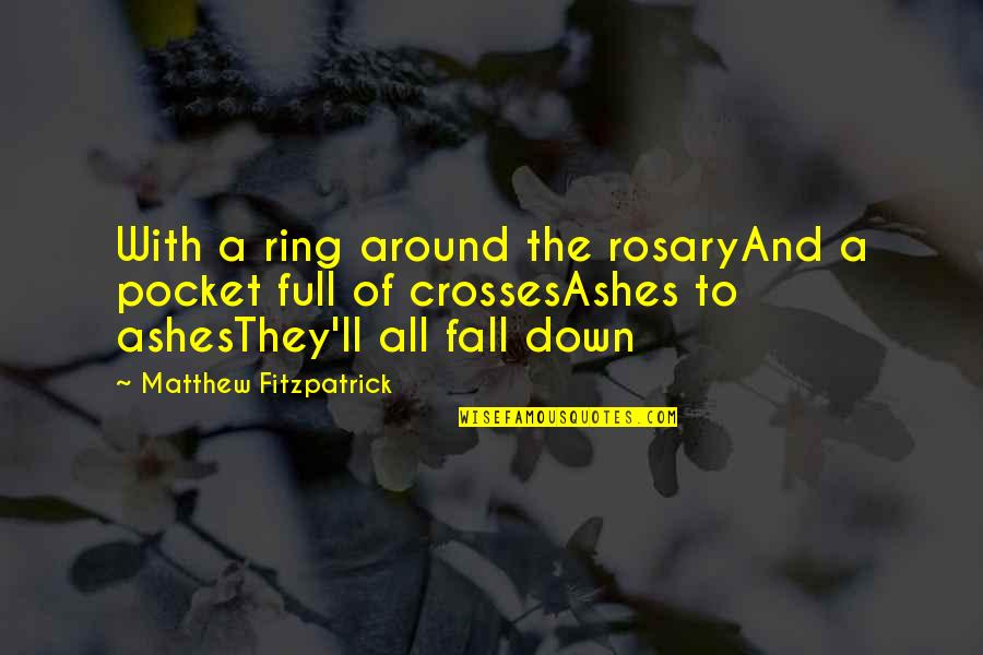 Dark Hunter Quotes By Matthew Fitzpatrick: With a ring around the rosaryAnd a pocket