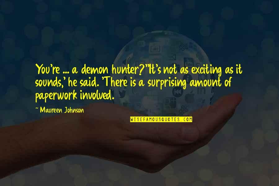 Dark Hunter Quotes By Maureen Johnson: You're ... a demon hunter?''It's not as exciting