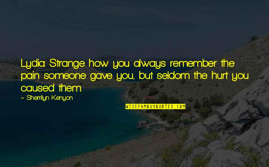 Dark Hunter Quotes By Sherrilyn Kenyon: Lydia: Strange how you always remember the pain