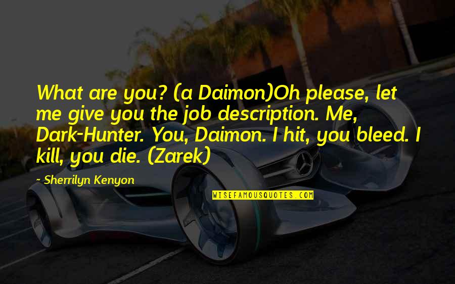 Dark Hunter Quotes By Sherrilyn Kenyon: What are you? (a Daimon)Oh please, let me