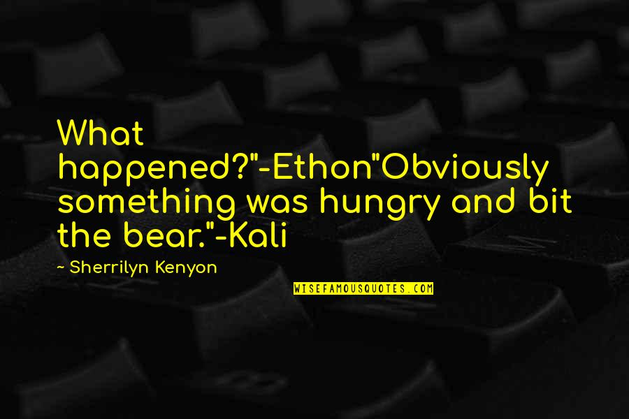 "Dark Hunter Quotes By Sherrilyn Kenyon: What happened?""-Ethon""Obviously something was hungry and bit the"