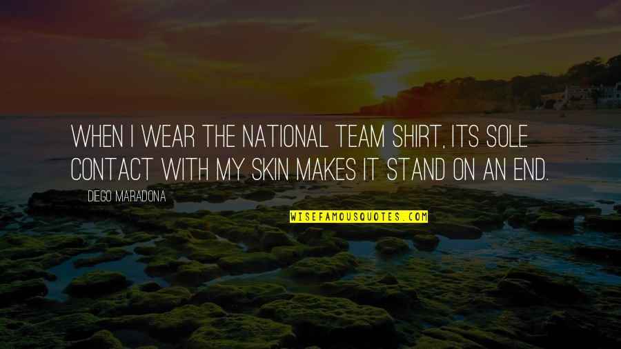 Dark Phoenix Saga Quotes By Diego Maradona: When I wear the national team shirt, its
