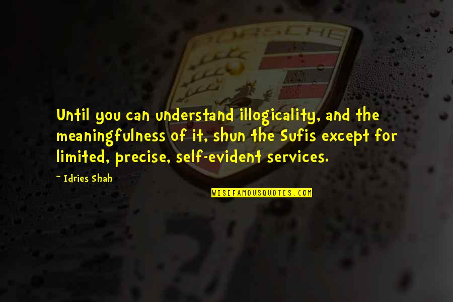 Dark Tourism Quotes By Idries Shah: Until you can understand illogicality, and the meaningfulness