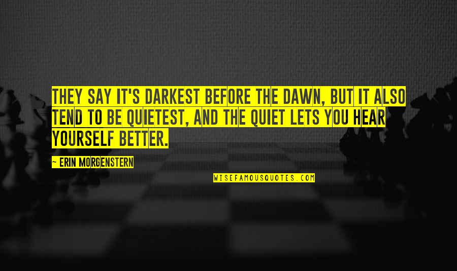 Darkest Before The Dawn Quotes By Erin Morgenstern: They say it's darkest before the dawn, but