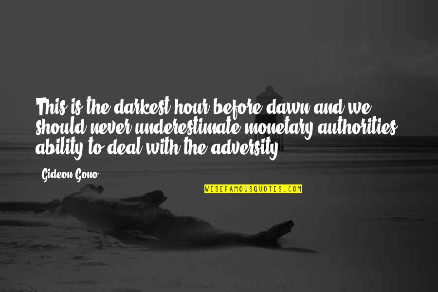 Darkest Before The Dawn Quotes By Gideon Gono: This is the darkest hour before dawn and