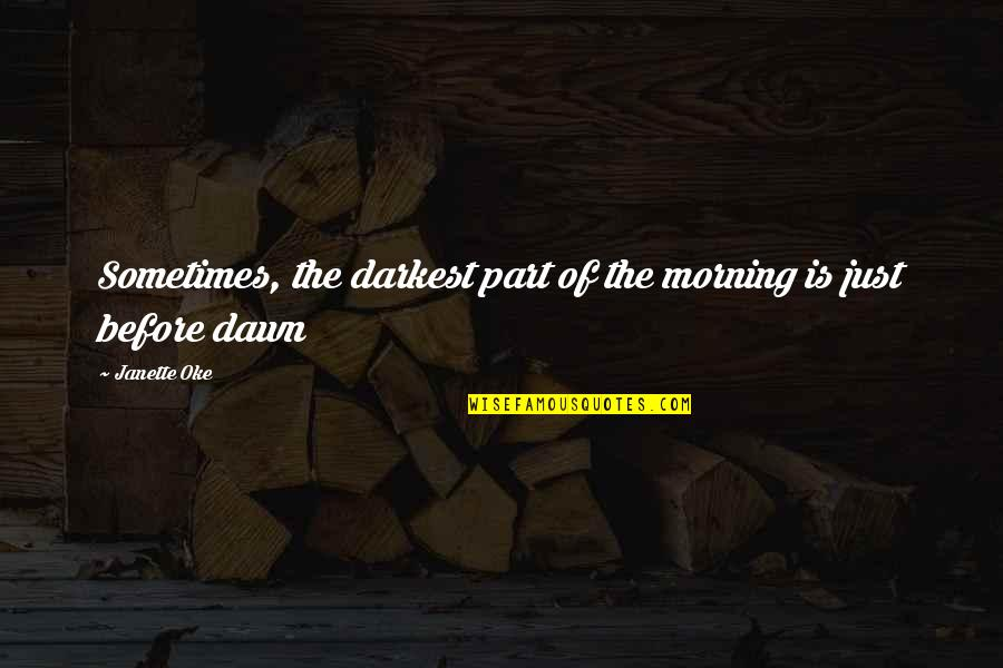Darkest Before The Dawn Quotes By Janette Oke: Sometimes, the darkest part of the morning is