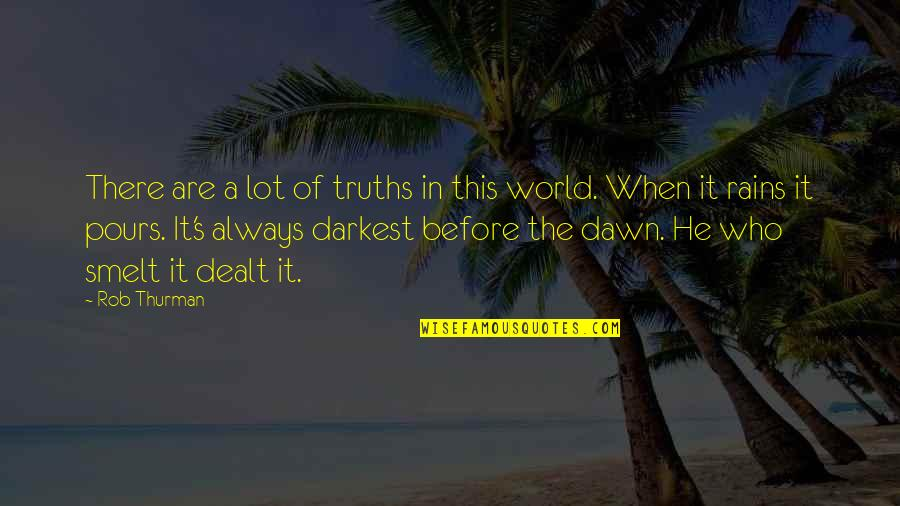 Darkest Before The Dawn Quotes By Rob Thurman: There are a lot of truths in this