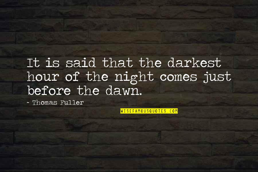 Darkest Before The Dawn Quotes By Thomas Fuller: It is said that the darkest hour of
