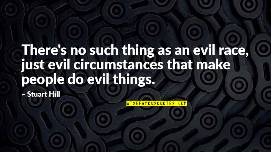 Darkis Quotes By Stuart Hill: There's no such thing as an evil race,