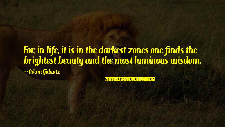 Darkness And Beauty Quotes By Adam Gidwitz: For, in life, it is in the darkest
