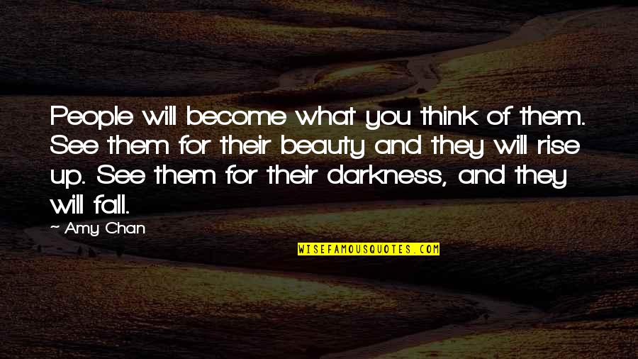 Darkness And Beauty Quotes By Amy Chan: People will become what you think of them.