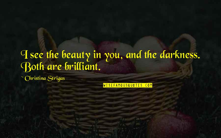 Darkness And Beauty Quotes By Christina Strigas: I see the beauty in you, and the