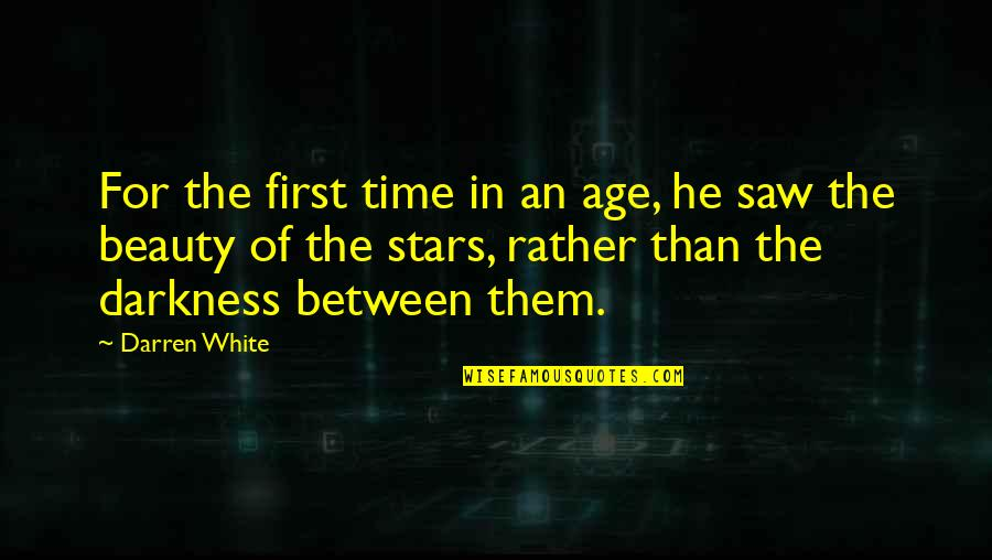 Darkness And Beauty Quotes By Darren White: For the first time in an age, he