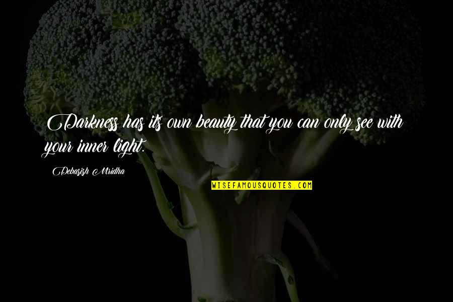 Darkness And Beauty Quotes By Debasish Mridha: Darkness has its own beauty that you can