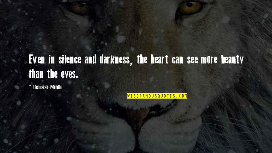 Darkness And Beauty Quotes By Debasish Mridha: Even in silence and darkness, the heart can