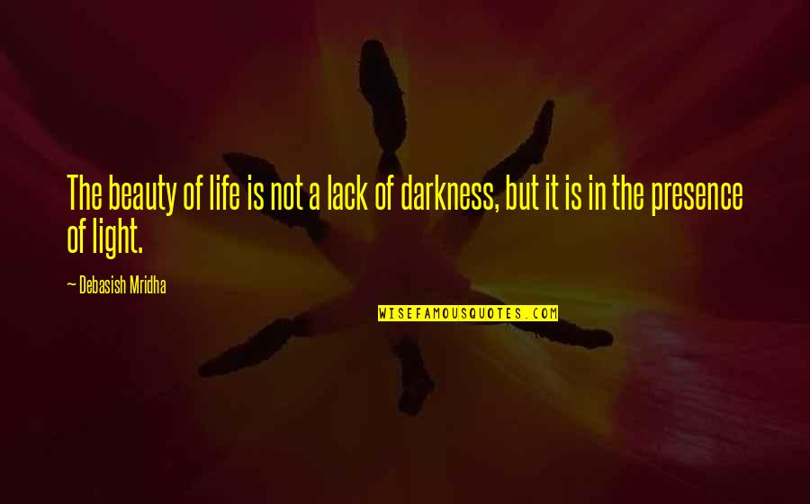Darkness And Beauty Quotes By Debasish Mridha: The beauty of life is not a lack