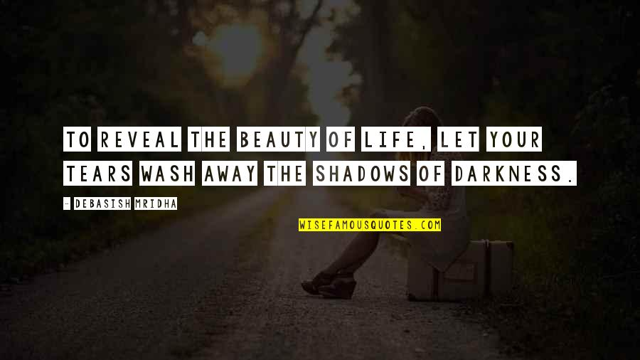 Darkness And Beauty Quotes By Debasish Mridha: To reveal the beauty of life, let your